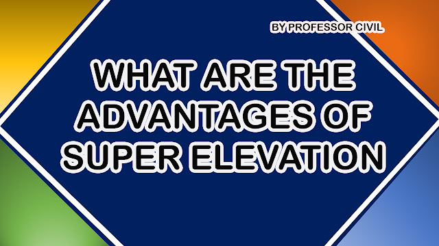 WHAT ARE THE ADVANTAGES OF SUPER ELEVATION
