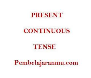 Present Continuous Tense ( Penggunaan, Keterangan dan Susunan Kalimatnya Dalam Tenses )