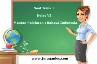Berikut ini adalah contoh latihan Soal Tematik Kelas  Soal Tematik Kelas 6 Tema 5 Kompetensi Dasar Bahasa Indonesia