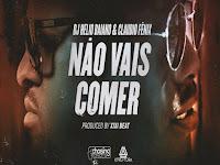 Dj Hélio Baiano Feat Claudio Fénix - Não vais comer (Kizomba) [Download]