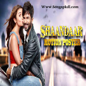 Shaandaar Songs.pk | Shaandaar movie songs | Shaandaar songs pk mp3 free download