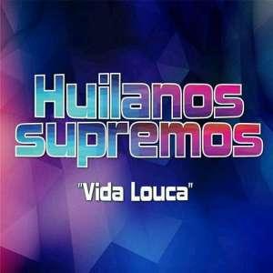 Huilanos Supremos – Lá Vida Louca