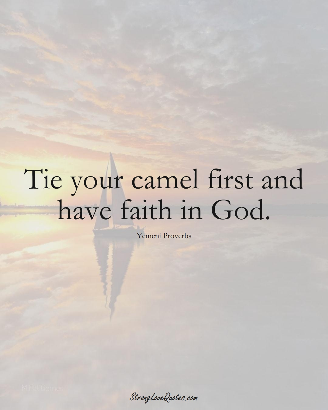 Tie your camel first and have faith in God. (Yemeni Sayings);  #MiddleEasternSayings