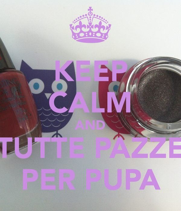 Keep Calm and...#tuttepazzeperpupa