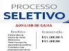 Aberto Processo Seletivo para Auxiliar de Caixa. Remuneração de até R$1.400,00