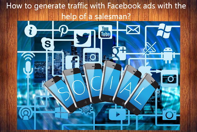 How to generate traffic with Facebook ads with the help of a salesman?