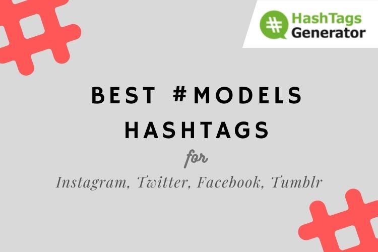 Hashtags for models on Instagram, Twitter, Facebook, Tumblr