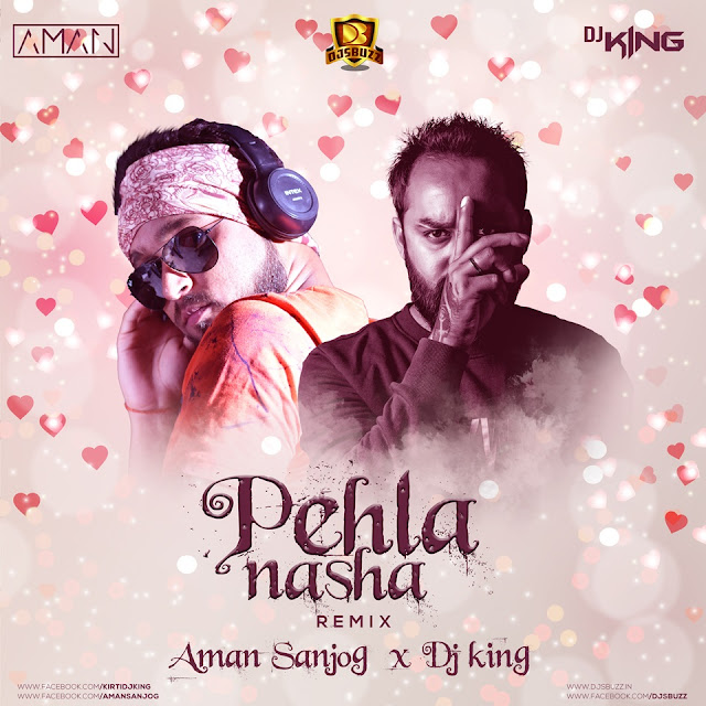 Pehla Nasha (Remix) – AMAN SANJOG X DJ KING