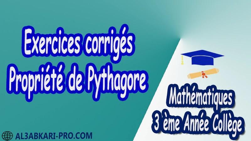 Exercices corrigés Propriété de Pythagore - 3 ème Année Collège pdf Théorème de Pythagore pythagore Pythagore pythagore inverse Propriété Pythagore pythagore Réciproque du théorème de Pythagore Cercles et théorème de Pythagore Utilisation de la calculatrice Maths Mathématiques de 3 ème Année Collège BIOF 3AC Cours Théorème de Pythagore Résumé Théorème de Pythagore Exercices corrigés Théorème de Pythagore Devoirs corrigés Examens régionaux corrigés Fiches pédagogiques Contrôle corrigé Travaux dirigés td pdf