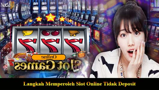 Langkah Memperoleh Slot Online Tidak Deposit