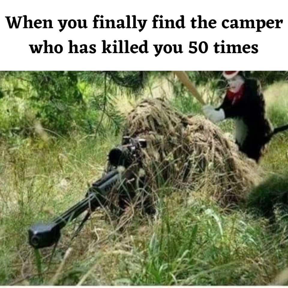 When-you-finally-find-the-camper-who-has-killed-you-50-times