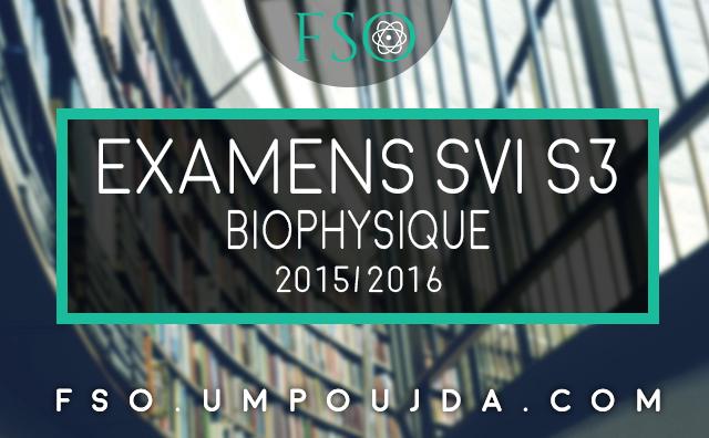 "SVI S3 : Examens Corrigés ""Biophysique"" 2015/2016"