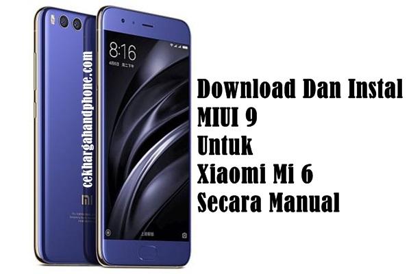 Download Dan Instal MIUI 9 Untuk Xiaomi Mi 6 Secara Manual