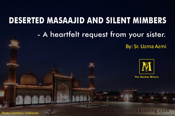 Deserted Masaajid and silent Mimbers - A heartfelt request from your sister.