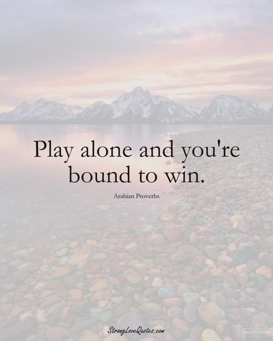 Play alone and you're bound to win. (Arabian Sayings);  #aVarietyofCulturesSayings