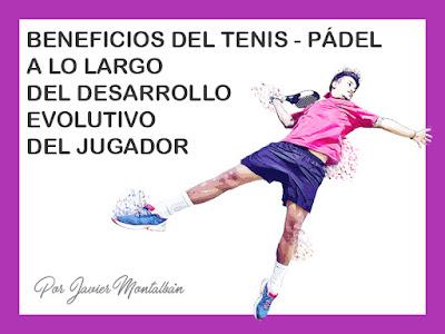 Beneficios del tenis/pádel a lo largo del desarrollo evolutivo del jugador.