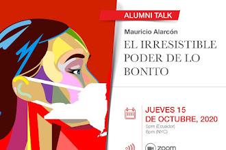 ALUMNI TALK: El irresistible poder de lo bonito con Mauricio Alarcón