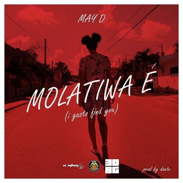 """May D – """"Molatiwa E"""" (I Gasto Find You) #Arewapublisize"""