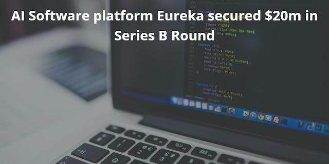 AI Software platform Eureka secured $20m in Series B Round
