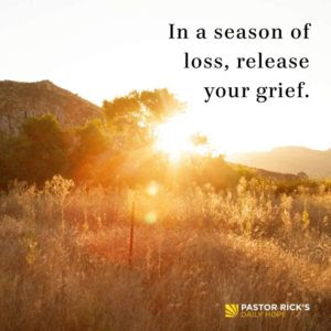 In a Season of Loss, Release Your Grief by Rick Warren