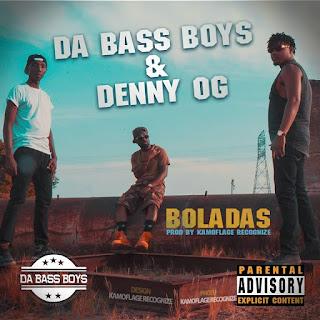 Da Bass Boys & Denny Og - Boladas (Prod By Kamoflage Recognize)