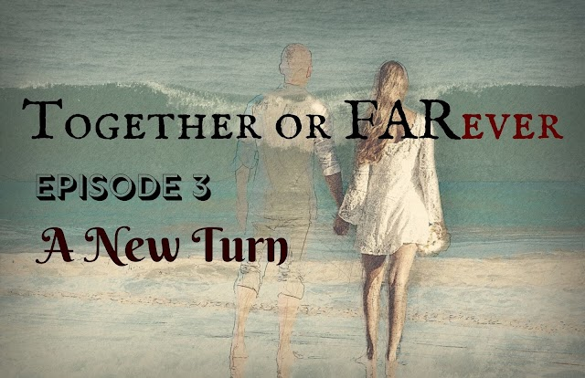 Together or FARever | Episode 3-A New Turn