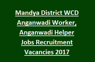 Mandya District WCD Anganwadi Worker, Anganwadi Helper Jobs Recruitment Vacancies 2017