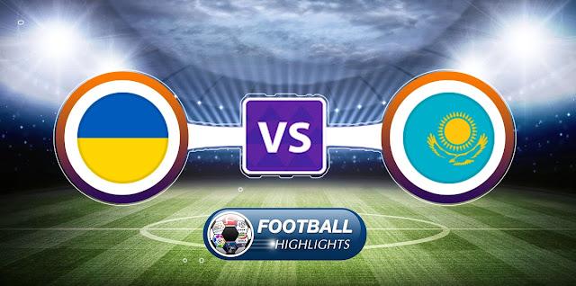 Ukraine vs Kazakhstan – Highlights