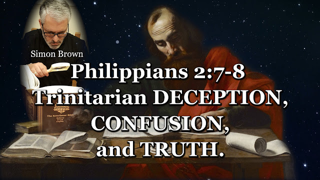 Philippians 2:7-8, Trinitarian DECEPTION, CONFUSION, and TRUTH.