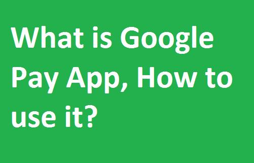 Google Pay App क्या है इसे कैसे यूज करें?