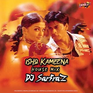 Ishq Kameena (House Mix) - DJ SARFRAZ [NewDjsWorld.Com]