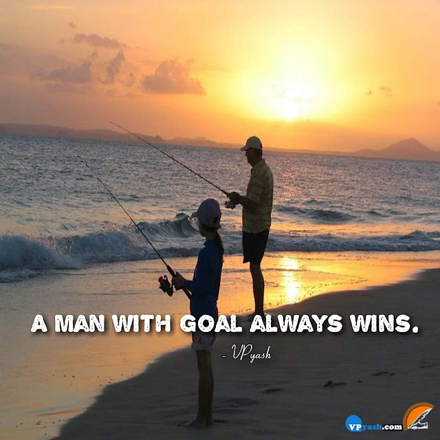 A man with goal always wins.