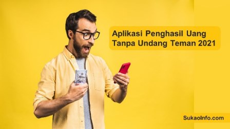 Rekomendasi Aplikasi Penghasil Uang Tanpa Undang Teman 2021