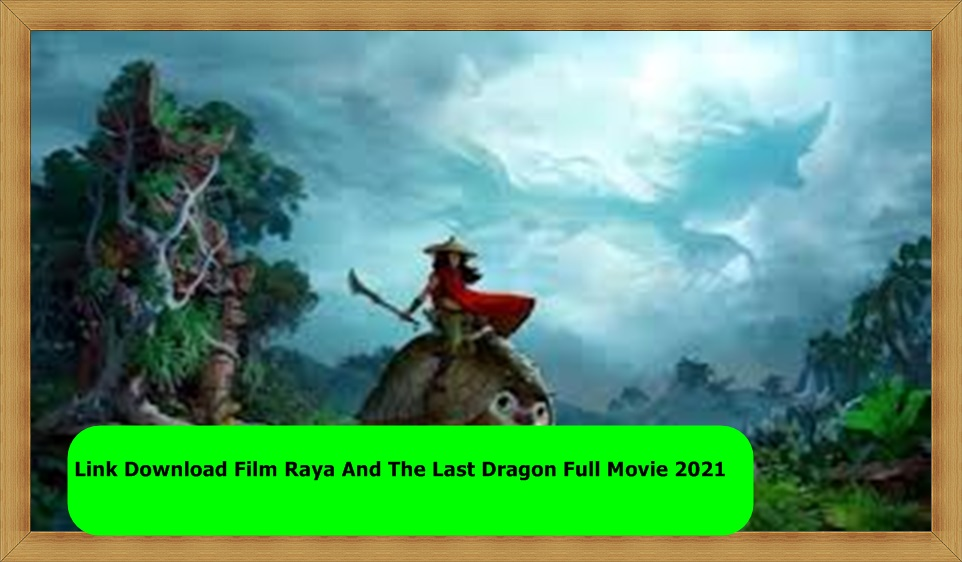 Link Film Raya And The Last Dragon Full Movie 2021| Download
