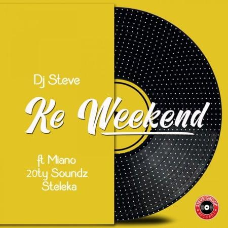 DJ Steve – Ke Weekend ft. Miano, 20ty Soundz & Steleka Mp3 Download