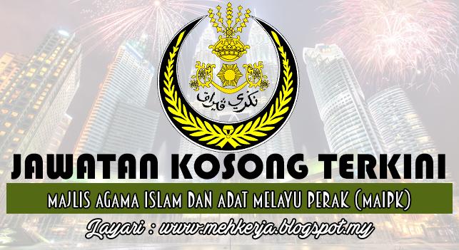 Jawatan Kosong Terkini 2016 di Majlis Agama Islam dan Adat Melayu Perak (MAIPk)