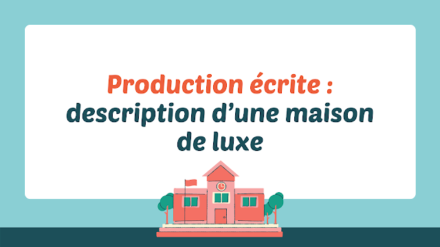 Production écrite : description d'une maison de luxe