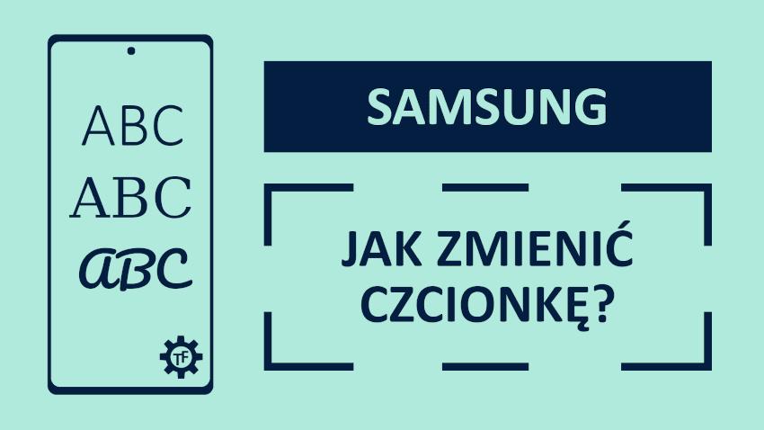 Jak zmienić czcionkę w telefonie Samsunga?
