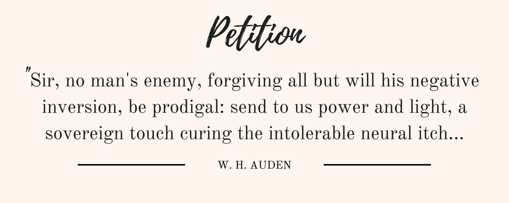 """W. H. Auden's Petition Quote: """"Sir, no man's enemy, forgiving all but will his negative inversion, be prodigal: send to us power and light, a sovereign touch curing the intolerable neural itch..."""""""