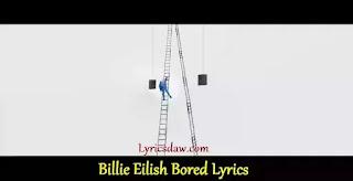 Billie Eilish Bored Lyrics