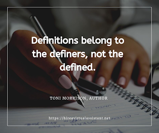 Definitions belong to the definers, not the defined. -  TONI MORRISON, AUTHOR