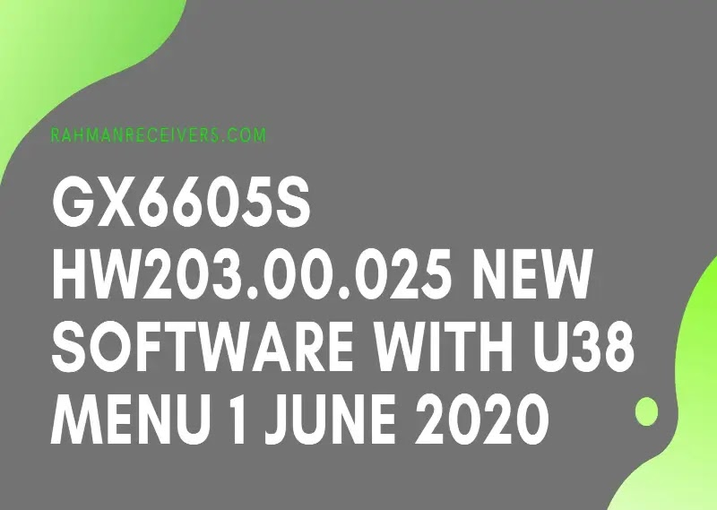 GX6605S HW203.00.025 NEW SOFTWARE WITH U38 MENU 1 JUNE 2020