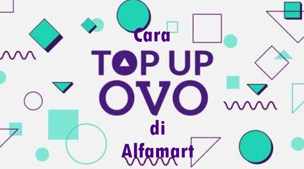 3 Cara Top Up Ovo Di Alfamart Minimal Top Up Terbaru
