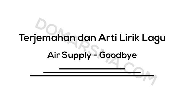 Terjemahan dan Arti Lirik Lagu Air Supply - Goodbye