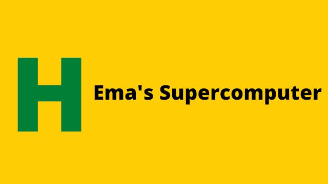 HackerRank Ema's Supercomputer problem solution