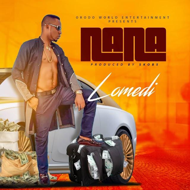 MUSIC: Lomedi - Nana [Prod. by Skobs]