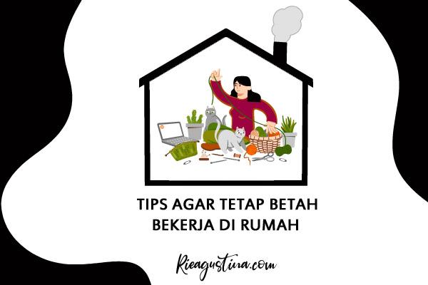 Tips Agar Tetap Betah Bekerja di Rumah