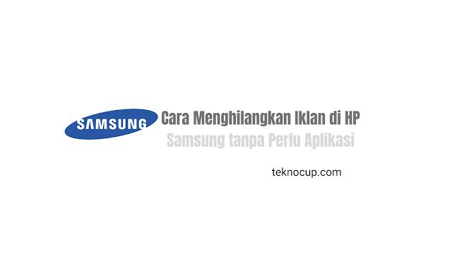 Cara Menghilangkan Iklan di HP Samsung tanpa Perlu Aplikasi
