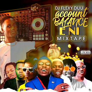 [MIXTAPE] DJ FLEXYDUU -- ACCOUNT BALANCE E NI MIXTAPE