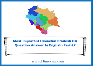 Most Important Himachal Pradesh GK Question Answer In English -Part-12
